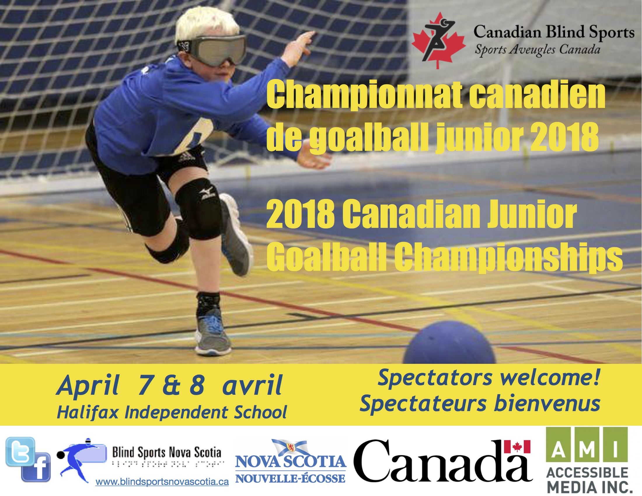 2018 Canadian Junior Goalball Championships Championnat canadien de goalball junior 2018  Pictured is a young goalball player, wearing eyeshades and a blue jersey, launching a shot down the court.   April 7 & 8 avril  Halifax Independent School   Spectators welcome! Spectateurs bienvenus   Logos:  Canadian Blind Sports Association / Sports Aveugles Canada  Facebook & Twitter  Blind Sports Nova Scotia - www.blindsportsnovascotia.ca Government of Nova Scotia / Nouvelle Ecosse  Government of Canada Accessible Media Inc.