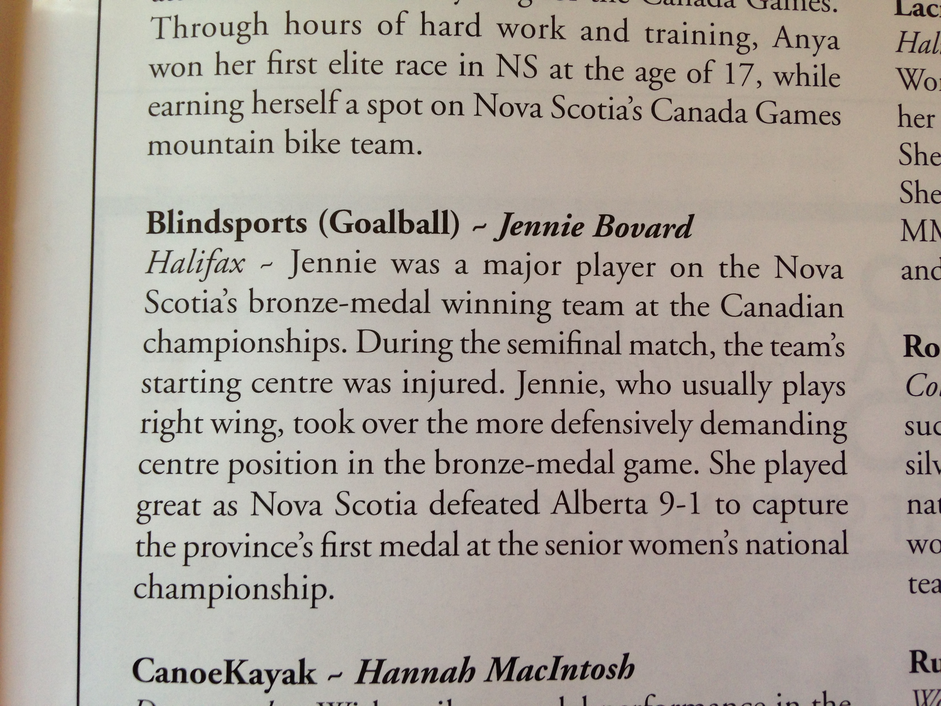 Female Team Athlete of the Year - Jennie Bovard, Halifax Jennie was a major player on Nova Scotia's bronze medal winning team at the Canadian championships. During the semi-final match, the team's starting centre was injured, Jennie, who usually plays right wing, took over the more defensively demanding centre position in the bronze medal game. She played great as Nova Scotia defeated Alberta 9 to 1 to capture the pronvince's first medalat the senior women's national championship.