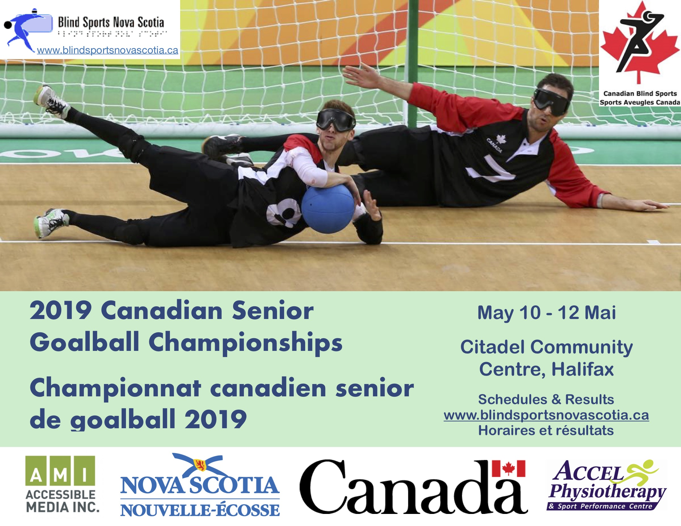 Poster Description: Two male players mid slide in front of a goalball net on a goal ball court. The athlete in front has a blue goalball nest in his arms. They are wearing blackout eyeshades. The poster reads 2019 Canadian Senior Goalball Championships / Championnat canadien senior de goalball 2019. Host & sponsor logos include Canadian Blind Sports / Sport Aveugles Canada; Blind Sports Nova Scotia www.blindsportsnovascotia.ca; AMI Accessible Media Inc.; Nova Scotia / Nouvelle-Ecosse; Accel Physiotherapy & Sport Performance; Government of Canada